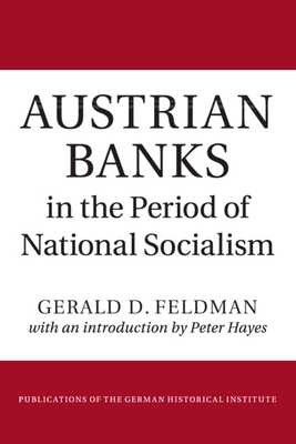 Austrian Banks in the Period of National Socialism - Feldman, Gerald D., and Hayes, Peter (Introduction by)