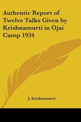 Authentic Report of Twelve Talks Given by Krishnamurti in Ojai Camp 1934 - Krishnamurti, J