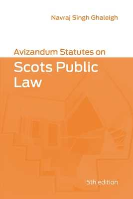 Avizandum Statutes on Scots Public Law - Singh Ghaleigh, Navraj (Editor)