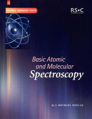 Basic Atomic and Molecular Spectroscopy - Hollas, J Michael