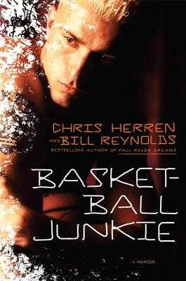 Basketball Junkie: A Memoir - Herren, Chris, and Reynolds, Bill