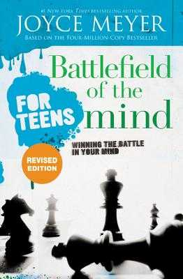 Battlefield of the Mind for Teens: Winning the Battle in Your Mind - Meyer, Joyce