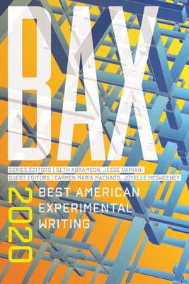 Bax 2020: Best American Experimental Writing - Abramson, Seth, and Damiani, Jesse, and Machado, Carmen Maria (Editor)