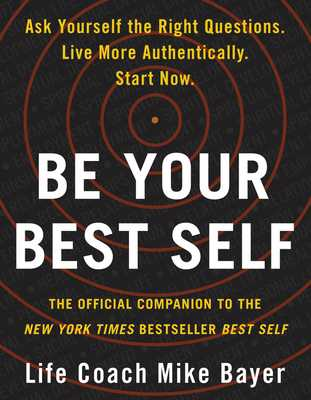 Be Your Best Self: The Official Companion to the New York Times Bestseller Best Self - Bayer, Mike
