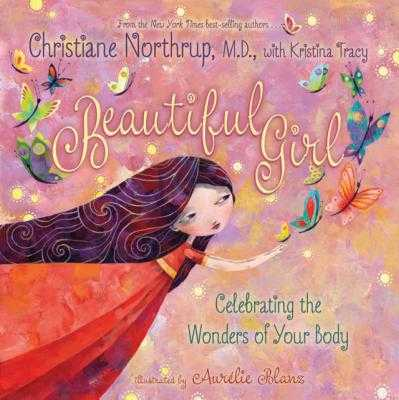 Beautiful Girl: Celebrating the Wonders of Your Body - Northrup, Christiane, and Tracy, Kristina (Contributions by)