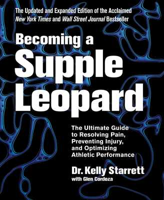 Becoming a Supple Leopard: The Ultimate Guide to Resolving Pain, Preventing Injury, and Optimizing Athletic Performance - Starrett, Kelly, MD, and Cordoza, Glen