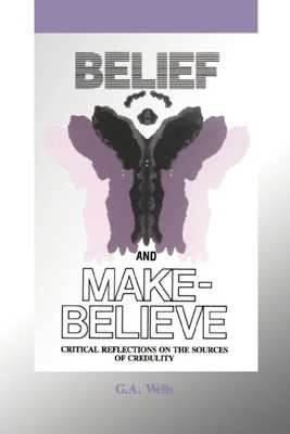 Belief and Make-Believe: Critical Reflections on the Sources of Credulity - Wells, George Albert