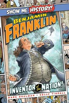 Benjamin Franklin: Inventor of the Nation! - Shulman, Mark, and Roshell, John, and Martin, Jeff, and Corn, Shane, and Peterson, Christopher