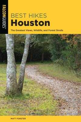 Best Hikes Houston: The Greatest Views, Wildlife, and Forest Strolls - Forster, Matt (Revised by), and Stelter, Keith