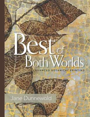 Best of Both Worlds: Enhanced Botanical Printing - Dunnewold, Jane