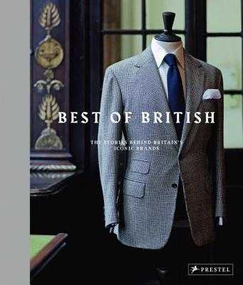 Best of British: The Stories Behind Britian's Iconic Brands - Friedrichs, Horst A., and Egelnick, Toby, and Crompton, Simon