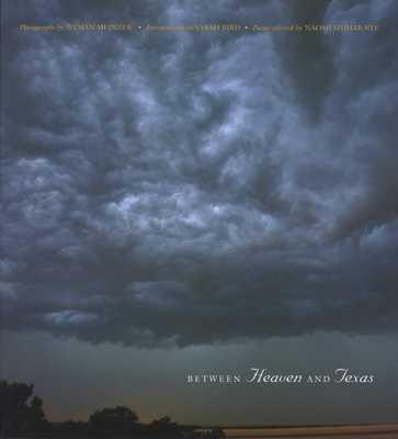 Between Heaven and Texas - Meinzer, Wyman (Photographer), and Bird, Sarah (Introduction by), and Nye, Naomi Shihab (Selected by)