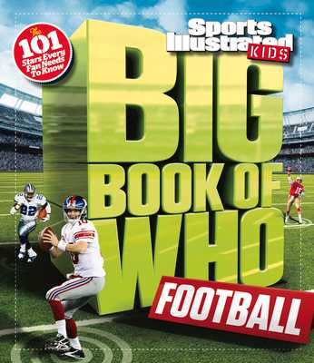 Big Book of Who: Football - The Editors of Sports Illustrated Kids