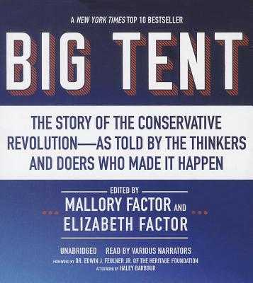 Big Tent: The Story of the Conservative Revolution as Told by the Thinkers and Doers Who Made It Happen - Factor, Mallory, and Factor, Elizabeth, and Heath, David Cochran, Mr. (Read by)