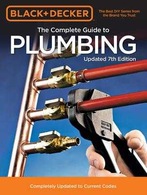 Black & Decker the Complete Guide to Plumbing Updated 7th Edition: Completely Updated to Current Codes - Editors of Cool Springs Press