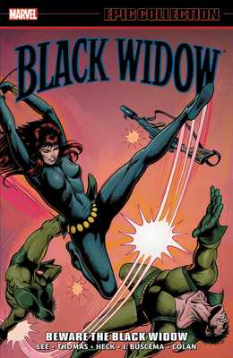 Black Widow Epic Collection: Beware the Black Widow - Lee, Stan (Text by), and Thomas, Roy (Text by), and Friedrich, Gary (Text by)