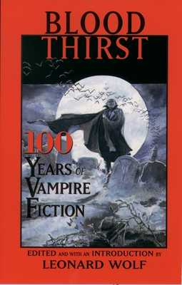 Blood Thirst: 100 Years of Vampire Fiction - Wolf, Leonard, Dr. (Editor)