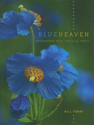 Blue Heaven: Encounters with the Blue Poppy - Terry, Bill