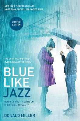 Blue Like Jazz: Nonreligious Thoughts on Christian Spirituality - Miller, Donald