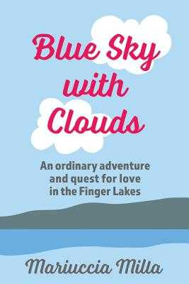 Blue Sky with Clouds: An ordinary adventure and quest for love in the Finger Lakes - Milla, Mariuccia