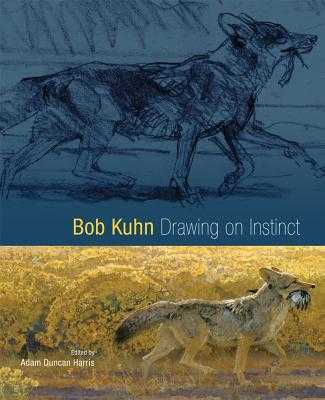 Bob Kuhn: Drawing on Instinct - Harris, Adam Duncan (Editor), and McNutt, James (Foreword by), and Nottage, James H (Contributions by)