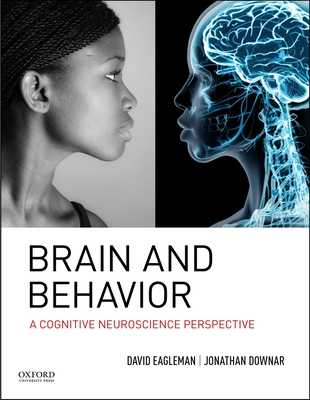 Brain and Behavior: A Cognitive Neuroscience Perspective - Eagleman, David, and Downar, Jonathan