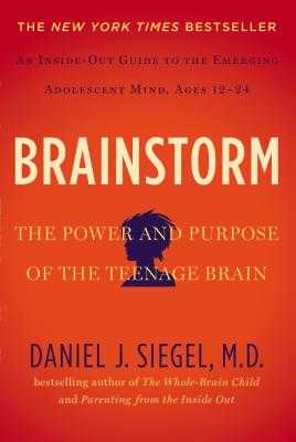 Brainstorm: The Power and Purpose of the Teenage Brain - Siegel, Daniel J, MD