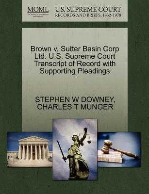Brown V. Sutter Basin Corp Ltd. U.S. Supreme Court Transcript of Record with Supporting Pleadings - Downey, Stephen W, and Munger, Charles T