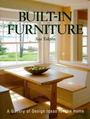 Built-In Furniture: A Gallery of Design Ideas - Tolpin, James L