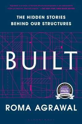 Built: The Hidden Stories Behind Our Structures - Agrawal, Roma