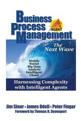 Business Process Management: The Next Wave - Sinur, Jim, and Odell, James, and Fingar, Peter