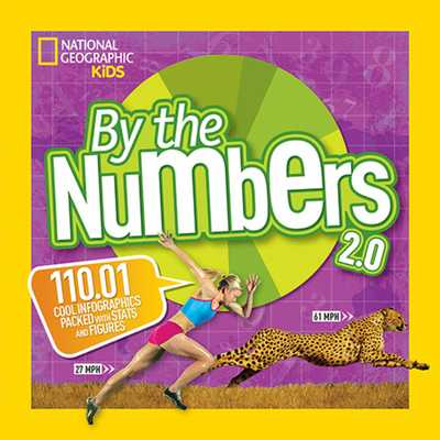 By the Numbers 2.0: 110.01 Cool Infographics Packed with Stats and Figures - National Geographic Kids