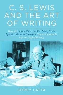 C. S. Lewis and the Art of Writing - Latta, Corey