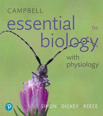 Campbell Essential Biology with Physiology - Simon, Eric, and Dickey, Jean, and Reece, Jane