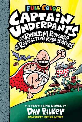 Captain Underpants and the Revolting Revenge of the Radioactive Robo-Boxers: Color Edition (Captain Underpants #10) (Color Edition), Volume 10 -