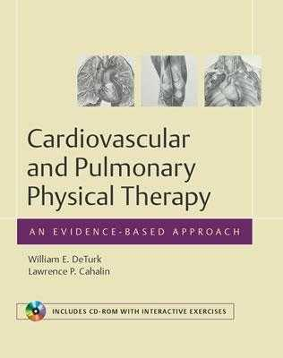 Cardiovascular and Pulmonary Physical Therapy: An Evidence-Based Approach - DeTurk, William E, PT, Ph.d., and Cahalin, Lawrence P
