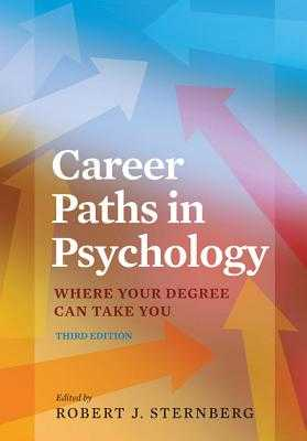 Career Paths in Psychology: Where Your Degree Can Take You - Sternberg, Robert J (Editor)