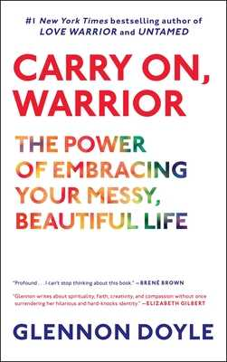 Carry On, Warrior: The Power of Embracing Your Messy, Beautiful Life - Melton, Glennon Doyle, and Doyle, Glennon