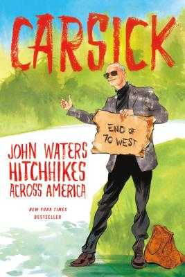 Carsick: John Waters Hitchhikes Across America - Waters, John