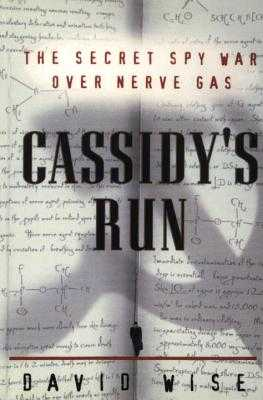 Cassidy's Run: The Secret Spy War Over Nerve Gas - Wise, David, PhD