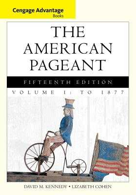 Cengage Advantage Books: The American Pageant, Volume 1: To 1877 - Cohen, Lizabeth