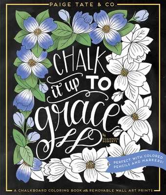 Chalk It Up to Grace: A Chalkboard Coloring Book of Removable Wall Art Prints, Perfect with Colored Pencils and Markers - Select, Paige Tate