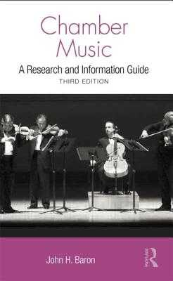 Chamber Music: A Research and Information Guide - Baron, John H