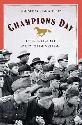 Champions Day: The End of Old Shanghai - Carter, James