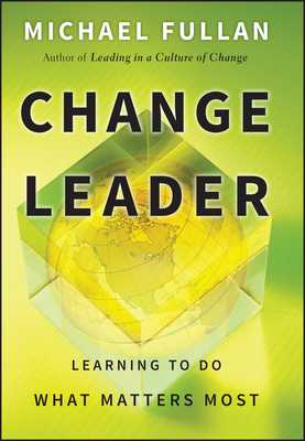 Change Leader: Learning to Do What Matters Most - Fullan, Michael
