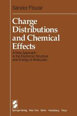 Charge Distributions and Chemical Effects: A New Approach to the Electronic Structure and Energy of Molecules - Fliszar, S