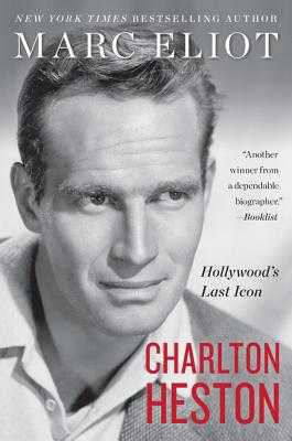 Charlton Heston: Hollywood's Last Icon - Eliot, Marc