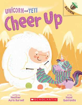Cheer Up: Acorn Book (Unicorn and Yeti #4), Volume 4 - Burnell, Heather Ayris, and Quintanilla, Hazel (Illustrator)