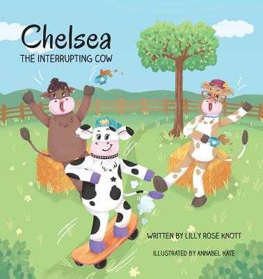 Chelsea the Interrupting Cow - Knott, Lilly Rose