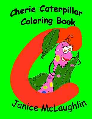 Cherie the Chatty Caterpillar Coloring Book - McLaughlin, Janice, Dr.